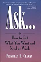 Ask... How to Get What You Want and Need at…