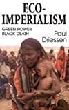 Driessen, Paul: Eco-Imperialism: Green Power, Black Death