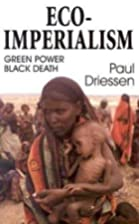 Eco-Imperialism: Green Power, Black Death by…