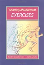 Anatomy of Movement: Exercises by Blandine…