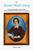 Small, Cindy L.: The Jennie Wade Story: A True and Complete Account of the Only Civilian Killed During the Battle of Gettysburg