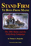 Desjardin, Thomas: Stand Firm Ye Boys from Maine: The 20th Maine and the Gettysburg Campaign