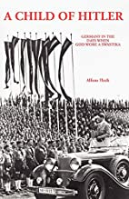 A Child of Hitler by Alfons Heck
