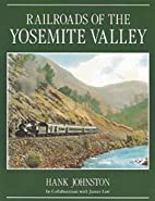 Railroads of the Yosemite Valley by Hank…
