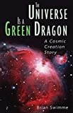 Swimme, Brian: The Universe Is a Green Dragon: A Cosmic Creation Story
