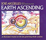 Arguelles, Jose: Earth Ascending: An Illustrated Treatise on the Law Governing Whole Systems