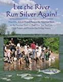 Burk, Sandy: Let the River Run Silver Again!: How One School Helped Return the American Shad to the Potomac River-- And How You Too Can Help Protect And Restore Our Living Waters