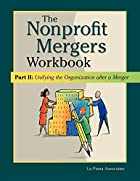 The Nonprofit Mergers Workbook Part II:…