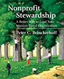 Brinckerhoff, Peter C.: Nonprofit Stewardship: A Better Way To Lead Your Mission-Based Organization