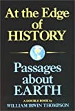 Thompson, William: At the Edge of History and Passages About Earth