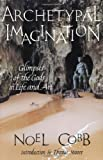 Noel Cobb: Archetypal Imagination: Glimpses of the Gods in Life and Art (Studies in Imagination)