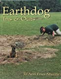Frier-Murza, Jo Ann: Earthdog Ins and Outs: Guiding Natural Instincts for Success in Earthdog Tests and Den Trials