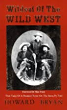 Wildest of the Wild West: True Tales of a…