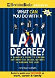Arron, Deborah: What Can You Do With a Law Degree?: A Lawyer's Guide to Career Alternatives Inside, Outside & Around the Law