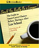 Deborah Schneider: Should You Really Be A Lawyer?: The Guide To Smart Career Choices Before, During & After Law School