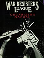 War Resisters League Organizer's Manual by…