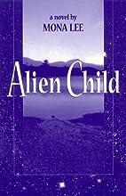 Alien Child by Mona Lee