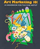 Smith, Constance: Art Marketing 101: A Handbook for the Fine Artist
