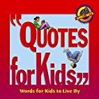 Quotes for kids : words for kids to live by…