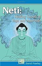 Neti: Healing Secrets of Yoga and Ayurveda…