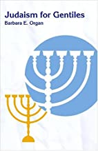 Judaism for Gentiles by Barbara E. Organ