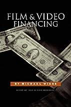 Film & Video Financing by Michael Wiese
