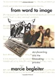 Begleiter, Marcie: From Word to Image: Storyboarding and the Filmmaking Process