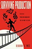 Patz, Deborah S.: Surviving Production : The Art of Production Management for Film and Television