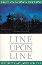 Line upon Line: Essays on Mormon Doctrine…