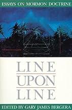 Line upon Line: Essays on Mormon Doctrine…