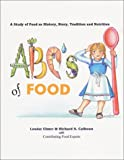 Ulmer, Louise: The ABC&#39;s of Food: A Study of Food As History, Story, Tradition and Nutrition