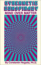 Cybernetic Conspiracy: Mind over Matter by…