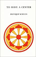 To Have a Center by Frithjof Schuon