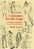 Jackson, Sheila: Costumes for the Stage : A Complete Handbook for Every Kind of Play