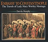 Pick, Christopher: Embassy to Constantinople: The Travels of Lady Mary Mortley Montagu