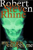 My Brain Escapes Me by Robert Steven Rhine