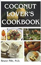 Coconut Lover's Cookbook by Bruce Fife
