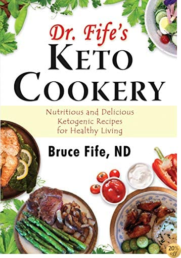 TDr. Fife's Keto Cookery: Nutritious and Delicious Ketogenic Recipes for Healthy Living