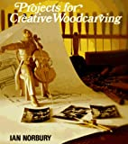 Projects for Creative Woodcarving by Ian…