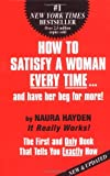 Hayden, Naura: How to Satisfy a Woman Every Time...and Have Her Beg for More!