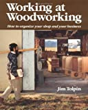Tolpin, Jim: Working at Woodworking: How to Organize Your Shop and Your Business