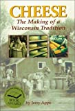 Apps, Jerold W.: Cheese: The Making of a Wisconsin Tradition