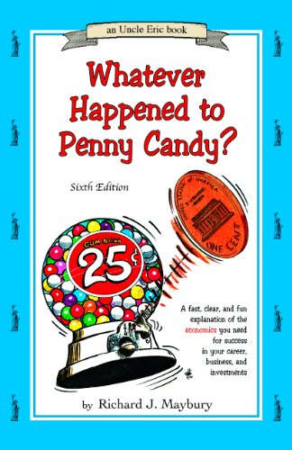 whatever-happened-to-penny-candy-a-fast-clear-and-fun-explanation-of-the-economics-you-need-for-success-in-your-career-business-and-investments-an-uncle-eric-book