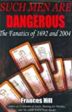 Hill, Frances: Such Men are Dangerous: The Fanatics of 1692 and 2004