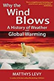 Levy, Matthys: Why the Wind Blows: A History of Weather and Global Warming