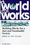 Trent Schroyer: A World That Works: Building Blocks for a Just & Sustainable Society (TOES Books.)