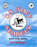 U.S. Navy Seabees since Pearl Harbor by Jay…