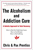 Prentiss, Chris: The Alcoholism and Addiction Cure: A Holistic Approach to Total Recovery