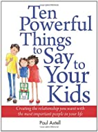 Ten Powerful Things to Say to Your Kids:…