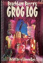 Beachbum Berry's Grog Log by Jeff Berry